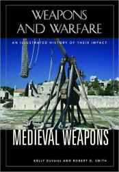 Medieval Weapons An Illustrated History Of Their Impact