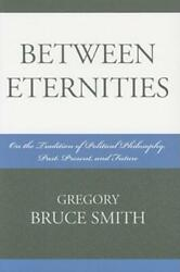 Between Eternities On The Tradition Of Political Philosophy Past Present...