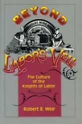 Beyond Labor's Veil The Culture Of The Knights Of Labor