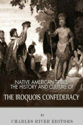 Native American Tribes The History And Culture Of The Iroquois Confederacy