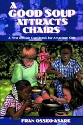 A Good Soup Attracts Chairs A First African Cookbook For American Kids