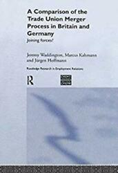 A Comparison Of The Trade Union Merger Process In Britain And Germany Joining F