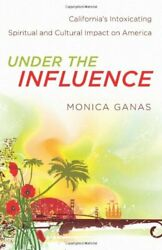 Under Influence Californiaand039s Intoxicating Spiritual And By Monica Ganas Mint