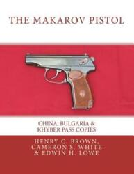 The Makarov Pistol China Bulgaria And Khyber Pass Copies
