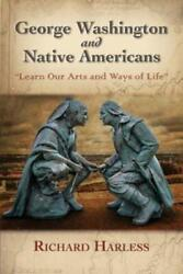 George Washington And Native Americans Learn Our Arts And Ways Of Life