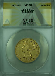 1853 Liberty Eagle 10 Gold Coin Anacs Vf-25 Details Cleaned
