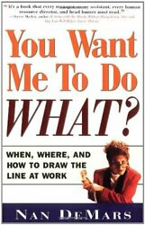 YOU WANT ME TO DO WHAT: WHEN WHERE AND HOW TO DRAW LINE AT By Nan Demars **NEW**