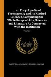 An Encyclopedia Of Freemasonry And Its Kindred Sciences Comprising The...
