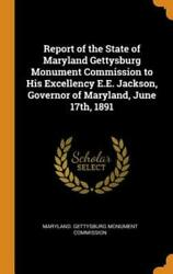 Report Of The State Of Maryland Gettysburg Monument Commission To His Excel...