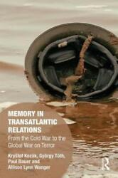 Memory In Transatlantic Relations From The Cold War To The Global War On T...
