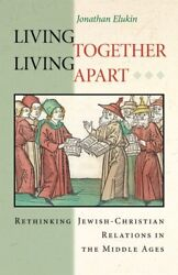 Living Together, Living Apart Rethinking Jewish-christian Relations In The...