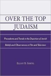 Over The Top Judaism Precedents And Trends In The Depiction Of Jewish Beli...