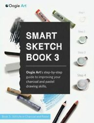 Smart Sketch Book 3 Oogie Art's Step-by-step Guide To Drawing Still Life O...