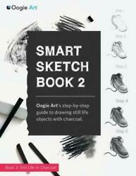 Smart Sketch Book 2 Oogie Art's Step-by-step Guide To Drawing Still Life O...