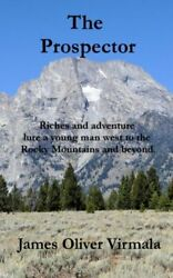 The Prospector Riches And Adventure Lure A Young Man West To The Rocky Mou...