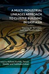 A Multi-industrial Linkages Approach To Cluster Building In East Asia Targ...