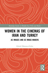 Women In The Cinemas Of Iran And Turkey As Images And As Image-makers