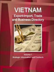 Vietnam Export-import Trade And Business Directory Volume 1 Strategic Info...