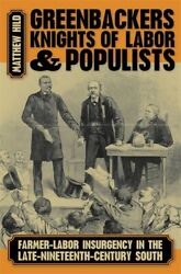 Greenbackers, Knights Of Labor, And Populists Farmer-labor Insurgency In T...