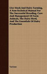 Live Stock And Dairy Farming - A Non-technical Manual For The Successful Br...