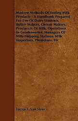 Modern Methods Of Testing Milk Products - A Handbook Prepared For Use Of Da...