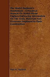 The Model Engineer's Handybook - A Practical Manual On Model Steam Engines ...