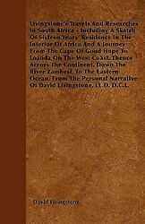 Livingstone's Travels And Researches In South Africa - Including A Sketch O...