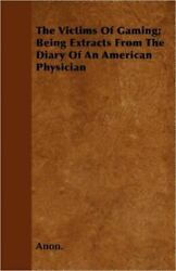 The Victims Of Gaming Being Extracts From The Diary Of An American Physici...