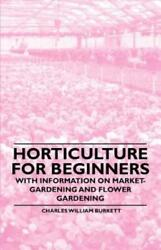 Horticulture For Beginners With Information On Market Gardening And Flowe...