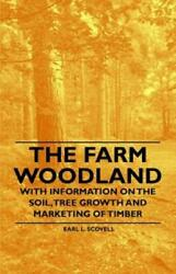 The Farm Woodland With Information On The Soil Tree Growth And Marketing...