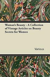 Woman#x27;s Beauty A Collection Of Vintage Articles On Beauty Secrets For Wom...