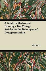 A Guide To Mechanical Drawing Two Vintage Articles On The Techniques Of D...