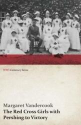 The Red Cross Girls With Pershing To Victory Wwi Centenary Series $17.60