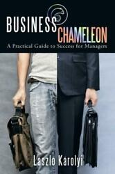 Business Chameleon: A Practical Guide to Success for Managers