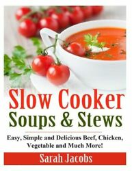 Slow Cooker Soups and Stews: Easy Simple and Delicious Beef Chicken Vege...