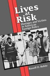 Lives At Risk Hostages And Victims In American Foreign Policy