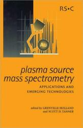 Plasma Source Mass Spectrometry Applications And Emerging Technologies