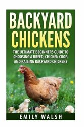 Backyard Chickens: The Ultimate Beginners Guide to Choosing a Breed Chicke...