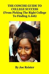 The Concise Guide To College Success From Picking The Right College To Fi...