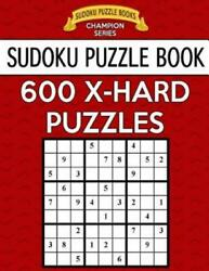 Sudoku Puzzle Book 600 Extra Hard Puzzles: Single Difficulty Level for No ...