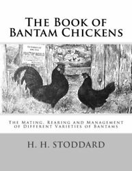 The Book of Bantam Chickens: The Mating Rearing and Management of Differen...