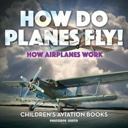 How Do Planes Fly How Airplanes Work - Childrenand039s Aviation Books