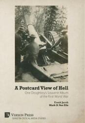A Postcard View Of Hell One Doughboy's Souvenir Album Of The First World W...
