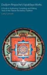 Dudjom Rinpoche's Vajrakand299laya Works A Study In Authoring, Compiling, ...