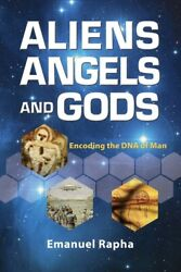 Aliens, Angels, And Gods Encoding The Dna Of Man