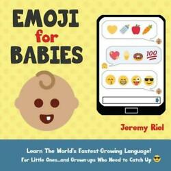 Emoji For Babies: Learn The World#x27;s Fastest Growing Language For Little On... $14.60