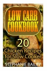 Low Carb Cookbook: 20 Chicken Recipes For Slow Cooker: Low Carb Diet Low ...