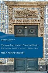 Chinese Porcelain In Colonial Mexico The Material Worlds Of An Early Moder...