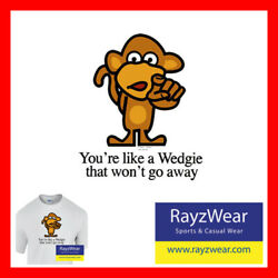 Youand039re Like A Wedgie That Wonand039t Go Away Humor   Officially Licensed T-shirt