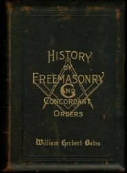 History Of The Ancient And Honorable Fraternity Of Free And Accepted Masons, A..
